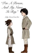 I'm A Person And My Name Is Rey  by LadyArwenEvenStar