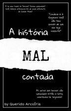 A história mal contada by QueridoArcoIris