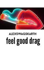 feel good drag || bashby au by AlexSwagskarth