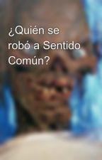 ¿Quién se robó a Sentido Común? by SheilaBuzzerio