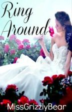 Ring Around [BEING EDITED] - Mistwater Chronicles #2 by MissGrizzlyBear