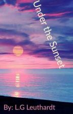 Under the Sunset (Coming Soon) by LG88Leuthardt