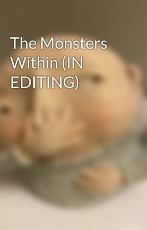 The Monsters Within (IN EDITING) by fluff_frog
