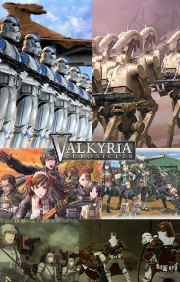 (Male Clone Reader X Valkyria Chronicles X Star Wars )