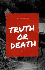Truth or Death by CallmeIA