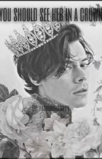 You Should See Her In A Crown- h.s au by fuxkingharrry
