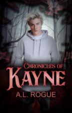 Chronicles of Kayne by XXrogueXlucyXXFanfic