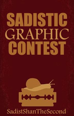 SADISTIC GRAPHIC CONTEST by TheSilverCountess
