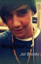 Neighbors. (Jai Brooks fanfiction) by JanoskiansSlut