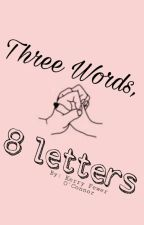 Three Words, Eight Letters by ThisGalKerry