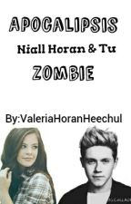 Apocalipsis Zombie (Niall y Tu) (Con 1D Y 5SOS) by ValeriaHoranHeechul