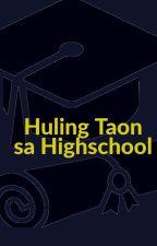 Huling Taon sa HIGH SCHOOL[EDITED] by AriannaFayePendover