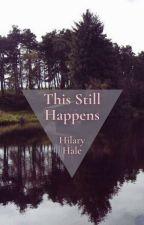 This Still Happens by HilaryHale