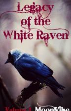 Legacy of the White Raven: Volume I by Moonvibe