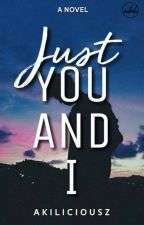 Just You And I | #Wattys2019 by akiliciousz
