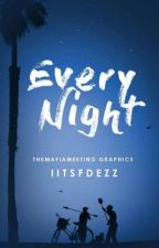 Every Night (English) ✔ by iitsfdezz