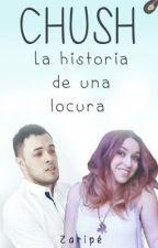 Chush, la historia de una locura. by Zaripe