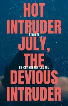 HOT INTRUDER: JULY, THE DEVIOUS INTRUDER by iamcranberry
