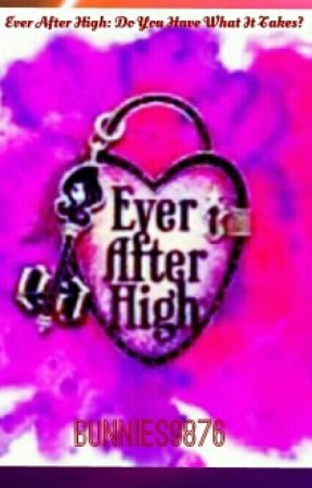 Ever After High: Do You Have What it Takes? by bunnies9876