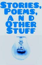 Poems, Stories, and Other Stuff  by ItsEvaStars