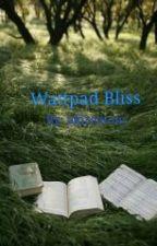 Wattpad Bliss by akireatom