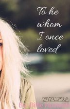 To he whom I once loved by BillieJoHx