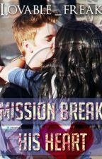 Mission Break His Heart (( Justin Bieber Love Story )) by Lovable_Freak