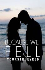 Because We Fell by yourstruly_red