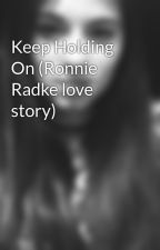 Keep Holding On (Ronnie Radke love story) by madiradke