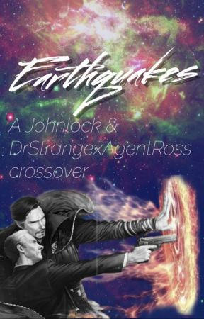 Earthquakes - A Johnlock & DrStrangexAgentRoss Crossover by Fanfictomholland