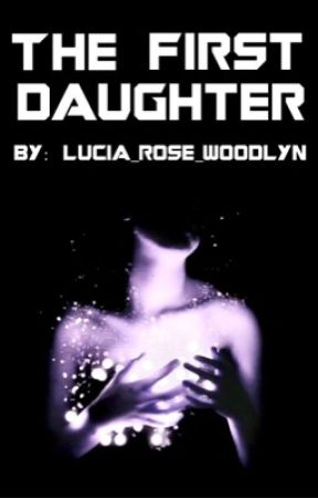 The First Daughter by Lucia_Rose_Woodlyn