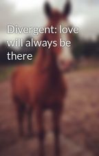 Divergent: love will always be there by emilyduck