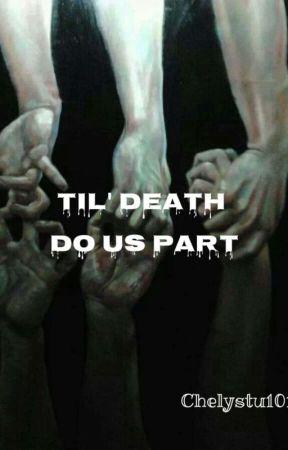 Til Death Do Us Part by chelystu101