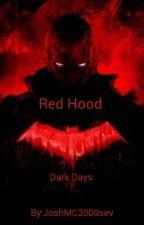 Red Hood: The Dark Days (Red Hood fanfiction) by JoshMC2000sev