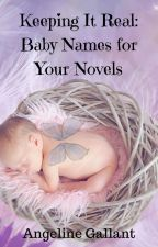 KEEPING IT REAL: BABY NAMES FOR YOUR NOVELS by AngelineGallant1