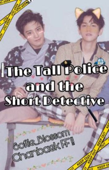 The Tall Police and the Short Detective ♡|| Chanbaek FF
