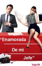 """Enamorada de mi jefe"" by VAGC98"