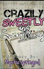 Crazily, Sweetly and Scientifically by MysticSpringed