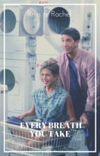Every Breath You Take : Ross and Rachel AU (Roschel) by TOWyalewrites