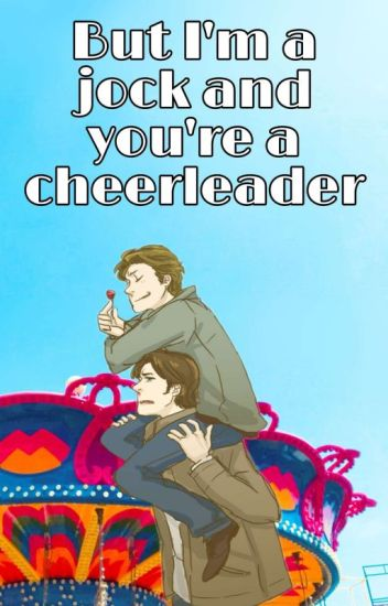 But your a jock and I'm a cheerleader
