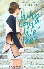 Why Can't We Be? (Good Girls Series #1) by Iannederful