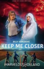 Keep me Closer - Billy Hargrove ( ST fanfic)  by marvelousholland