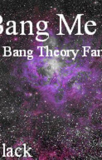 Bang Me (The Big Bang Theory Fan-Fiction)