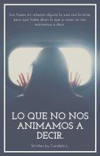 Lo Que No Nos Animamos A Decir. by candelaLx