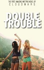 Double Trouble by cloudmars