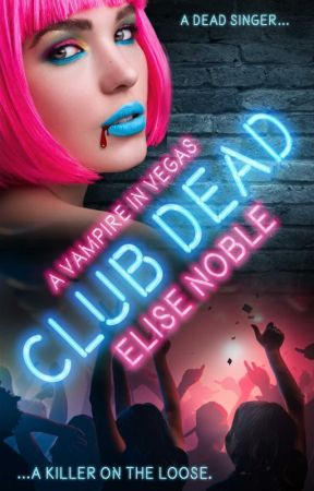 Club Dead (Vampire Romantic Suspense) by EliseNoble