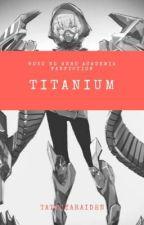 TITANIUM [BNHA] by TatsuyaRaiden