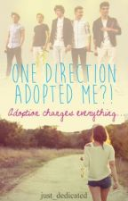 One Direction Adopted Me!? (RE-WRITING) by Just_Dedicated