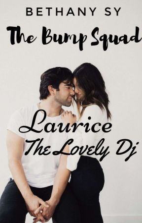 THE BUMP SQUAD SERIES: LAURICE THE LOVELY DJ (COMPLETED) by BethanySyLove27