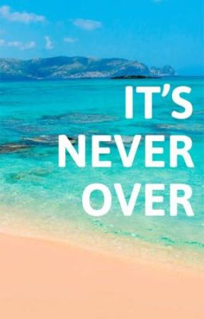 It's Never Over by acrazedwriter